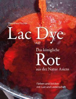 Lac Dye – Das königliche Rot aus der Natur Asiens von Fischer,  Dorothea