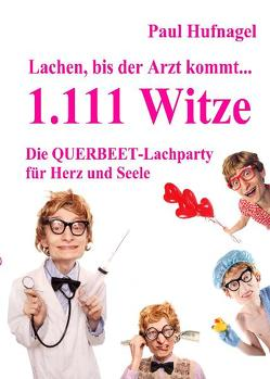 Lachen, bis der Arzt kommt… – 1.111 Witze Die Querbeet – Lachparty für Herz und Seele von DeBehr,  Verlag, Hufnagel,  Paul