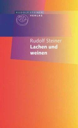 Lachen und Weinen von Laudert,  Andreas, Steiner,  Rudolf