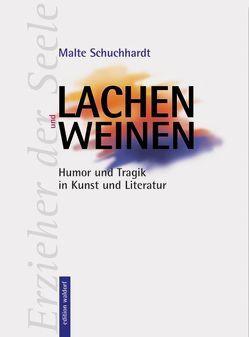 Lachen und Weinen von Schuchhardt,  Malte