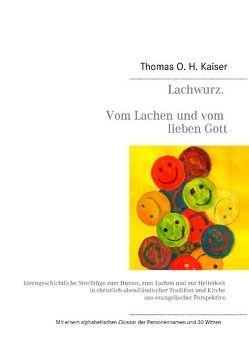 Lachwurz. Vom Lachen und vom lieben Gott. von Kaiser,  Thomas O. H.