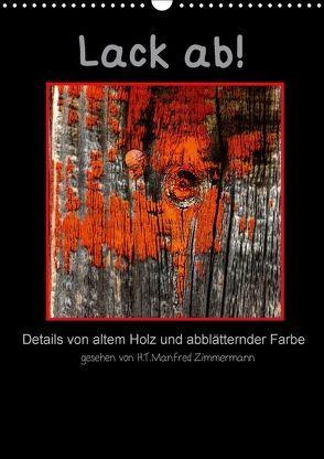 Lack ab! Details von altem Holz und abblätternder Farbe (Wandkalender 2018 DIN A3 hoch) von Zimmermann,  H.T.Manfred