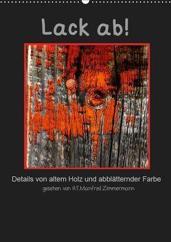 Lack ab! Details von altem Holz und abblätternder Farbe (Wandkalender 2019 DIN A2 hoch) von Zimmermann,  H.T.Manfred