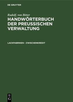 Rudolf, von Bitter: Handwörterbuch der Preußischen Verwaltung / Lackfabriken – Zwischenkredit von Bitter,  Rudolf von, Drews,  Bill, Hoffmann,  Franz