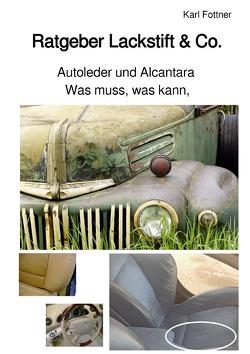Lackstift & Co. / Ratgeber – Was muss, was kann, Autoleder und Alcantara von Fottner,  Karl