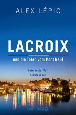 Lacroix und die Toten vom Pont Neuf: Sein erster Fall von Lépic,  Alex