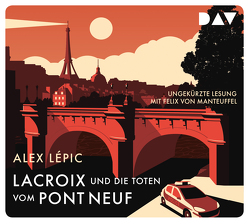 Lacroix und die Toten vom Pont Neuf. Sein erster Fall von Lépic,  Alex, Manteuffel,  Felix von, Stricker,  Sven