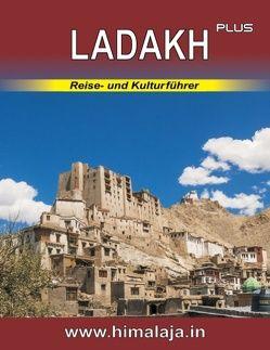 Ladakh plus: Reise- und Kulturführer über Ladakh und die angrenzenden Himalaja-Regionen Changthang, Nubra, Purig, Zanskar sowie Kullu (Manali), Lahaul und Spiti mit Stadtführer Delhi (Indian Himalaya Series) von Kraxel,  Sepp