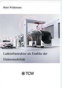 Ladeinfrastruktur als Enabler der Elektromobilität von Wildemann,  Horst