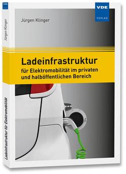 Ladeinfrastruktur für Elektromobilität im privaten und halböffentlichen Bereich von Klinger,  Jürgen