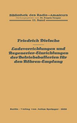 Ladevorrichtungen und Regenerier-Einrichtungen der Betriebsbatterien für den Röhren-Empfang von Dietsche,  Friedrich, Nesper,  Eugen