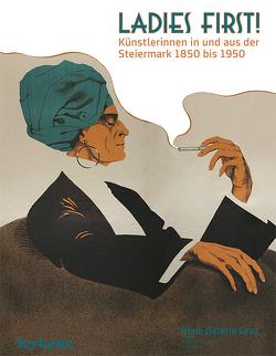 Ladies First! Künstlerinnen in und aus der Steiermark 1850–1950 von Danzer,  Gudrun