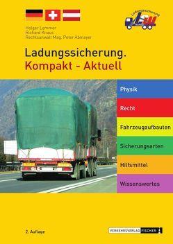 Ladungssicherung. Kompakt – Aktuell von Abmayer,  Rechtsanwalt Mag. Peter, Knaus,  Richard, Lemmer,  Holger