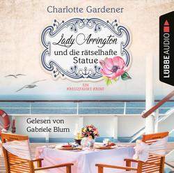 Lady Arrington und die rätselhafte Statue von Blum,  Gabriele, Gardener,  Charlotte