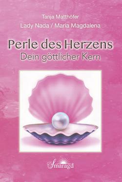 Lady Nada / Maria Magdalena: Perle des Herzens – Dein göttlicher Kern von Matthöfer,  Tanja
