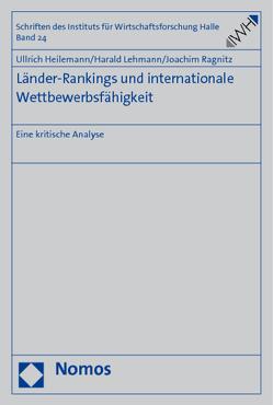 Länder-Rankings und internationale Wettbewerbsfähigkeit von Heilemann,  Ulrich, Lehmann,  Harald, Ragnitz,  Joachim