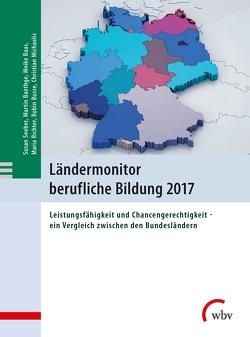 Ländermonitor berufliche Bildung 2017 von Baas,  Meike, Baethge,  Martin, Busse,  Robin, Michaelis,  Christian, Richter,  Maria, Seeber,  Susan