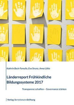 Länderreport Frühkindliche Bildungssysteme 2017 von Bock-Famulla,  Kathrin, Löhle,  Anna, Strunz,  Eva