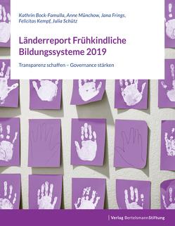 Länderreport Frühkindliche Bildungssysteme 2019 von Bock-Famulla,  Kathrin, Frings,  Jana, Kempf,  Felicitas, Münchow,  Anne, Schütz,  Julia