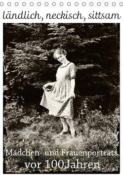 ländlich, neckisch, sittsam. Mädchen- und Frauenporträts vor 100 Jahren (Tischkalender 2018 DIN A5 hoch) von Galle,  Jost