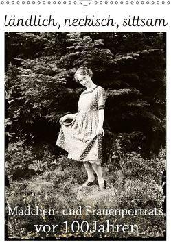 ländlich, neckisch, sittsam. Mädchen- und Frauenporträts vor 100 Jahren (Wandkalender 2019 DIN A3 hoch) von Galle,  Jost