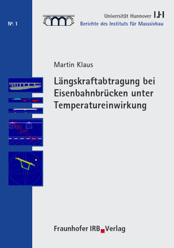 Längskraftabtragung bei Eisenbahnbrücken unter Temperatureinwirkung. von Fouad,  Nabil A., Grünberg,  Jürgen, Klaus,  Martin