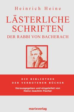 Lästerliche Schriften von Heine,  Heinrich