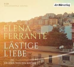 Lästige Liebe von Ferrante,  Elena, Krieger,  Karin, Mattes,  Eva