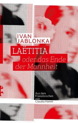 Laëtitia oder das Ende der Mannheit von Hamm,  Claudia, Jablonka,  Ivan