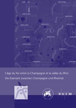 L'âge du Fer entre la Champagne et la vallée du Rhin – Die Eisenzeit zwischen Champagne und Rheintal von Schönfelder,  Martin, Sievers,  Susanne