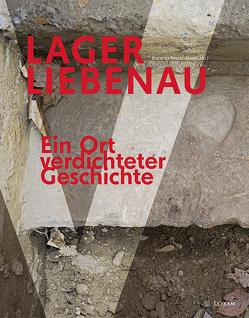 Lager Liebenau – Ein Ort verdichteter Geschichte von Stelzl-Marx,  Barbara