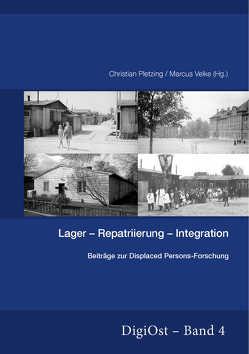 Lager-Repatriierung-Integration. Beiträge zur Displaced Persons-Forschung von Pletzing,  Christian, Velke,  Marcus