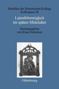 Laienfrömmigkeit im späten Mittelalter von Müller-Luckner,  Elisabeth, Schreiner,  Klaus