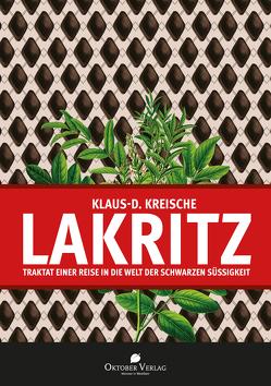 Lakritz – Traktat einer Reise in die Welt der schwarzen Süßigkeit von Kreische,  Klaus-D.