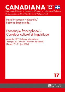 L'Amérique francophone – Carrefour culturel et linguistique von Bagola,  Beatrice, Neumann-Holzschuh,  Ingrid
