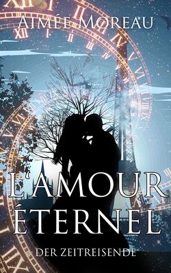L´amour éternel – Der Zeitreisende von Moreau,  Aimée