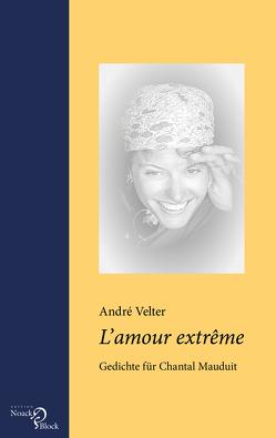 L'amour extrême – Gedichte für Chantal Mauduit von Bauer,  Sidonia, Velter,  André