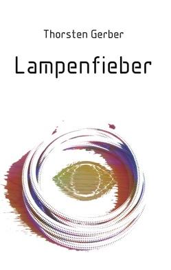 Lampenfieber von Gerber,  Thorsten