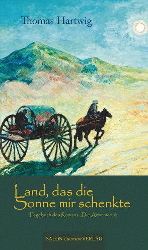 Land, das die Sonne mir schenkte von Hartwig,  Thomas