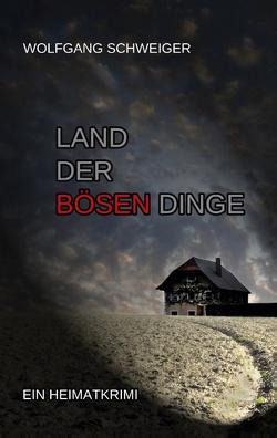 Land der bösen Dinge von Schweiger,  Wolfgang
