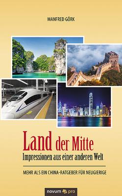 Land der Mitte – Impressionen aus einer anderen Welt von Görk,  Manfred