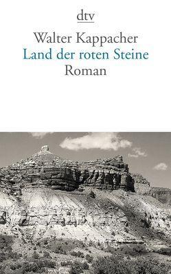 Land der roten Steine von Kappacher,  Walter