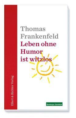 Leben ohne Humor ist witzlos von Frankenfeld,  Thomas