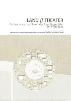 LAND // THEATER. Performance und Raum der Rundlingsdörfer im Wendland von Hartmann,  Sarah, Schröder ,  Jörg, Sommariva,  Emanuele