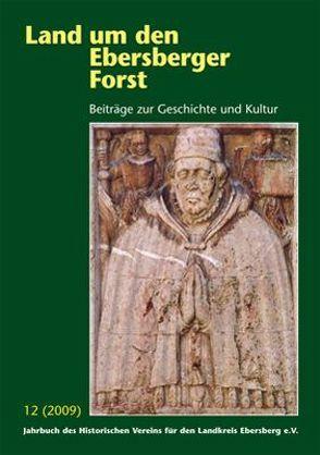 Land um den Ebersberger Forst – Beiträge zur Geschichte und Kultur…. / Land um den Ebersberger Forst Band 12 / 2009 von Historischer Verein für den Landkreis Ebersberg e.V., Schäfer,  Bernhard