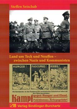 Land um Teck und Neuffen – zwischen Nazis und Kommunisten von Seischab,  Steffen