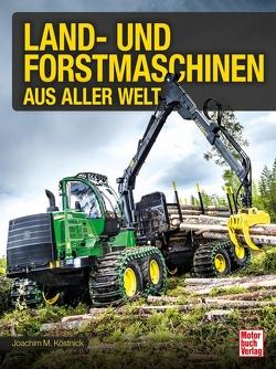 Land- und Forstmaschinen aus aller Welt von Köstnick,  Joachim M.