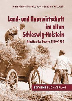 Land- und Hauswirtschaft im alten Schleswig-Holstein von Mehl,  Heinrich, Roos,  Meike, Turkowski,  Guntram