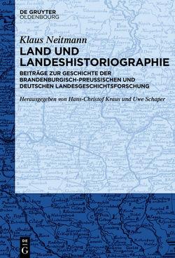 Land und Landeshistoriographie von Kraus,  Hans-Christof, Neitmann,  Klaus, Schaper,  Uwe