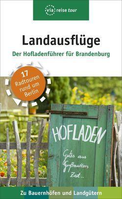 Landausflüge – Der Hofladenführer für Brandenburg von Schweizer,  Kerstin